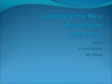 Launching the Ship of State, 1789-1800, Ch 10, Part II