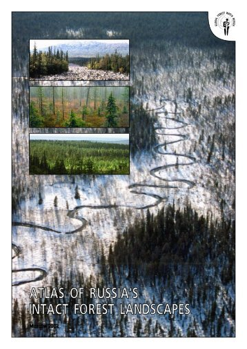 Atlas of Russia's Intact Forest Landscapes - World Resources Institute