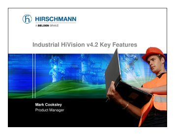 Industrial HiVision v4.2 Key Features Mark Cooksley - Belden