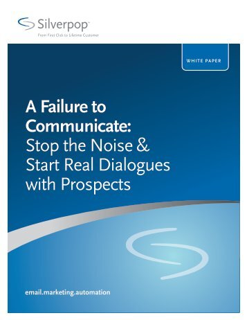 A Failure to Communicate: Stop the Noise & Start Real ... - Silverpop