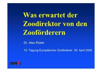 Was erwartet der Zoodirektor von den Zooförderern - Tagungen ...