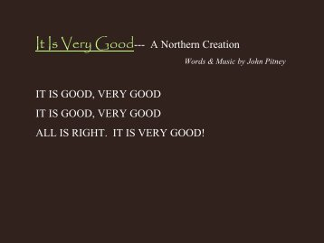 It Is Very Good--- A Northern Creation IT IS GOOD, VERY GOOD IT ...