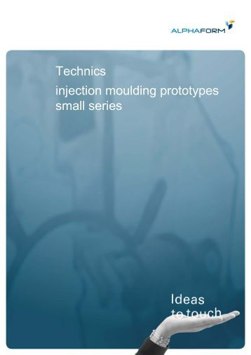 Technics injection moulding prototypes small series - Alphaform