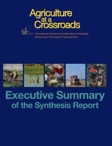 -Agriculture at a crossroads - Executive Summary of the Synthesis Report-2009Agriculture_at_Crossroads_Synthesis_Report_Executive_Summary