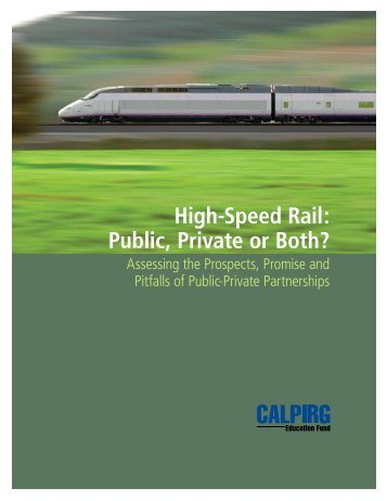 High-Speed Rail: Public, Private or Both? Assessing the ... - CalPIRG