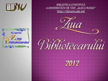 ziua_bib_ 2012.pdf - Biblioteca Ştiinţifică a Universităţii de Stat