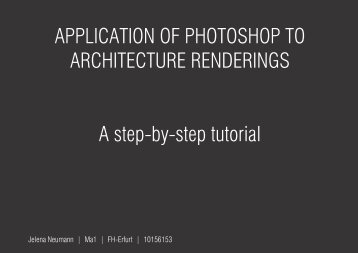 APPLICATION OF PHOTOSHOP TO ARCHITECTURE RENDERINGS A step-by-step tutorial