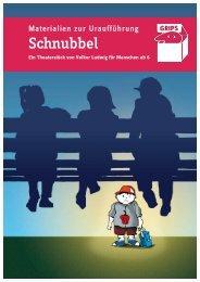 Schnubbel [PDF-Datei - 2.6 MB] - GRIPS Theater