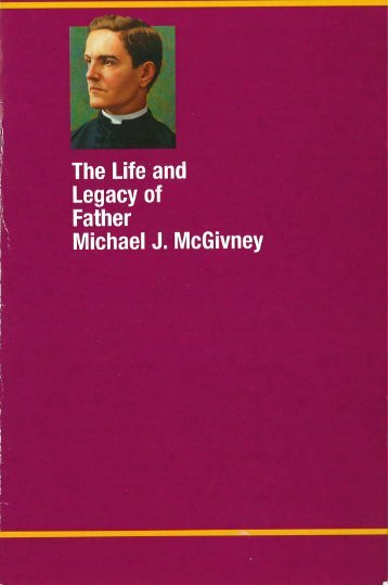 The Life and Legacy of Father Michael J. McGivney - Council 1394