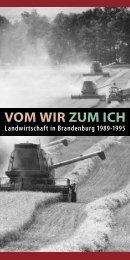 Vom Wir zum Ich - Landwirtschaft in Brandenburg 1989 bis 1995