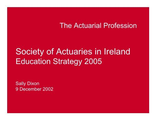 Presentation - Sally Dixon - Society of Actuaries in Ireland