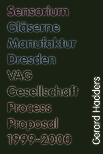 Gerard Hadders; Sensorium, Gläserne Manufaktur Dresden, VAG Gesellschaft,  ProcessProposal 1999-2000
