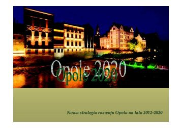 Nowa strategia rozwoju Opola na lata 2012 2020 - Opole