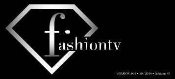 VERSION: 001 • 10 / 2010 • fashiontv ©