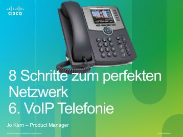 8 Schritte zum perfekten Netzwerk 6. VoIP Telefonie - Komm zu Cisco