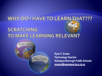 Why Do I Have to Learn That??? Scratching to Make ... - ScratchEd
