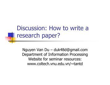 writing research papers discussion How to write a research paper when studying at higher levels of school and throughout college, you will likely be asked to prepare research papers a research paper can be used for exploring and identifying scientific, technical and.