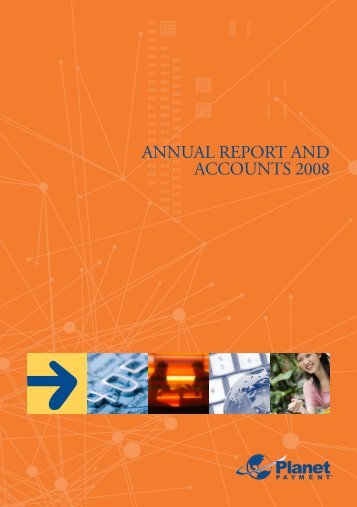 AnnuAl report And Accounts 2008 - Planet Payment