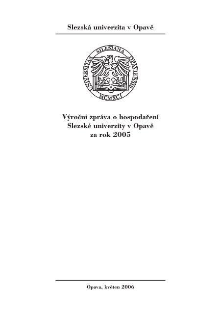 Výroční zpráva o hospodaření za rok 2005 - Slezská univerzita v ...
