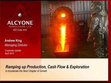 Ramping up Production, Cash Flow & Exploration - Alcyone ...