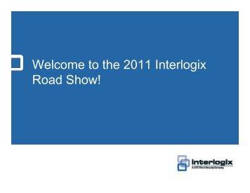 W l h 2011 I l i Welcome to the 2011 Interlogix Road Show!