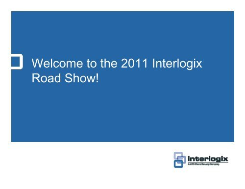 W l h 2011 I l i Welcome to the 2011 Interlogix Road Show!