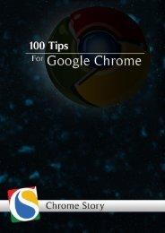 100 Tips for Chrome, Chrome OS and ChromeBook www.chromestory.com 1