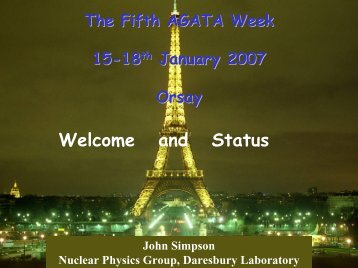 AGATA Welcome and Status given by J Simpson to Orsay AGATA ...