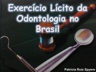 Exercício lícito da Odontologia no Brasil - Patrícia Ruiz Spyere