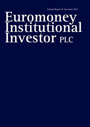 Annual Report & Accounts 2012 - Euromoney Institutional Investor ...