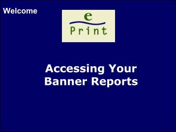 Accessing Your BANNER Reports - Grant and Contract Accounting