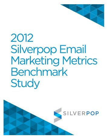 2012 Silverpop Email Marketing Metrics Benchmark Study