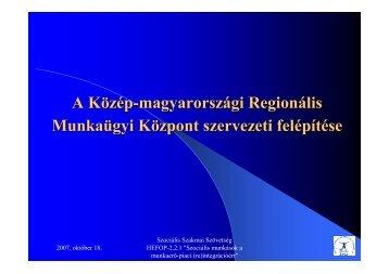 A Közép-magyarországi Regionális Munkaügyi Központ szervezeti ...