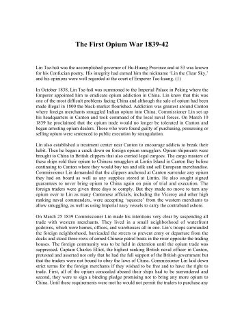 account of the opium war of 1839 S formation occurred during the first opium war (1839–1842) the conflict broke out between the united kingdom and china in part over the transport and sale of opium by the british from india to china—a trade the chinese imperial government forbade the english, who had vacated canton, relied on american firms to.