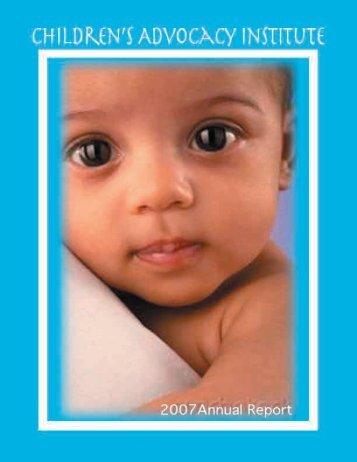 2007 Annual Report - Children's Advocacy Institute