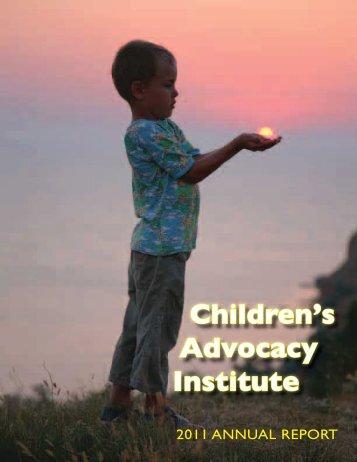 2011 Annual Report - Children's Advocacy Institute