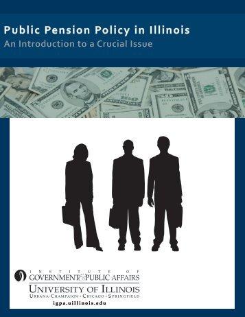 Public Pension Policy in Illinois (pdf) - Institute of Government ...