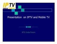 Presentation on IPTV and Mobile TV - IPTV India Forum!