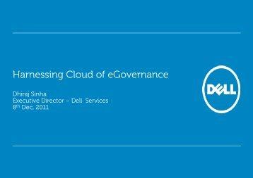 Harnessing Cloud of eGovernance by Dhiraj Sinha ... - eGovReach
