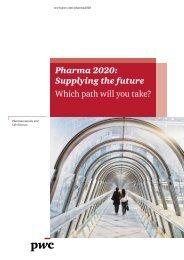 Pharma 2020: Supplying the future Which path will you take? - pwc