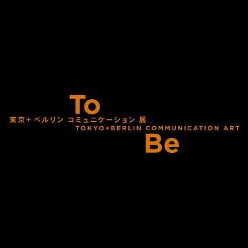 To–Be · Tokyo+Berlin Communication Art 2010 - Kunstfaktor