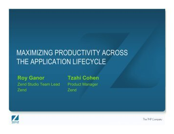 MAXIMIZING PRODUCTIVITY ACROSS THE APPLICATION - Zend