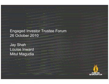 Engaged Investor Trustee Forum 26 October 2010 Jay Shah Louise ...