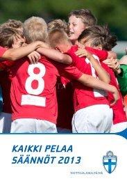 KAIKKI PELAA SÄÄNNÖT 2013 - Suomen Palloliitto