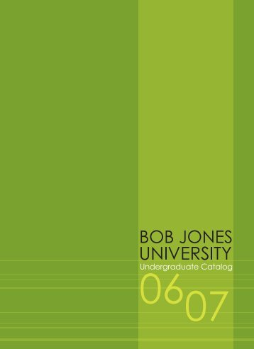 2006-2007 Undergraduate Catalog - Bob Jones University