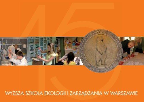 o uczelni_2010:o uczelni_2010.qxd - Wyższa Szkoła Ekologii i ...