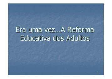 Era uma vez…A Reforma Educativa dos Adultos