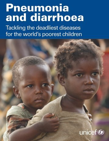 Pneumonia and Diarrhoea: Tackling the Deadliest Diseases ... - Unicef