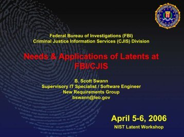 Needs & Applications of Latents at FBI/CJIS - NIST Visual Image ...