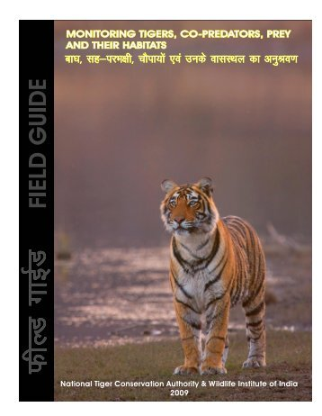 FIELD GUIDE Monitoring Tigers, Co-Predators, Prey and their Habitats
